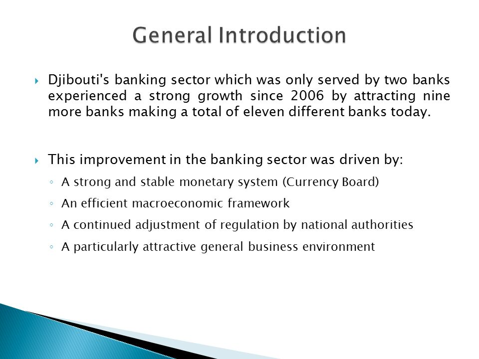  Djibouti s banking sector which was only served by two banks experienced a strong growth since 2006 by attracting nine more banks making a total of eleven different banks today.