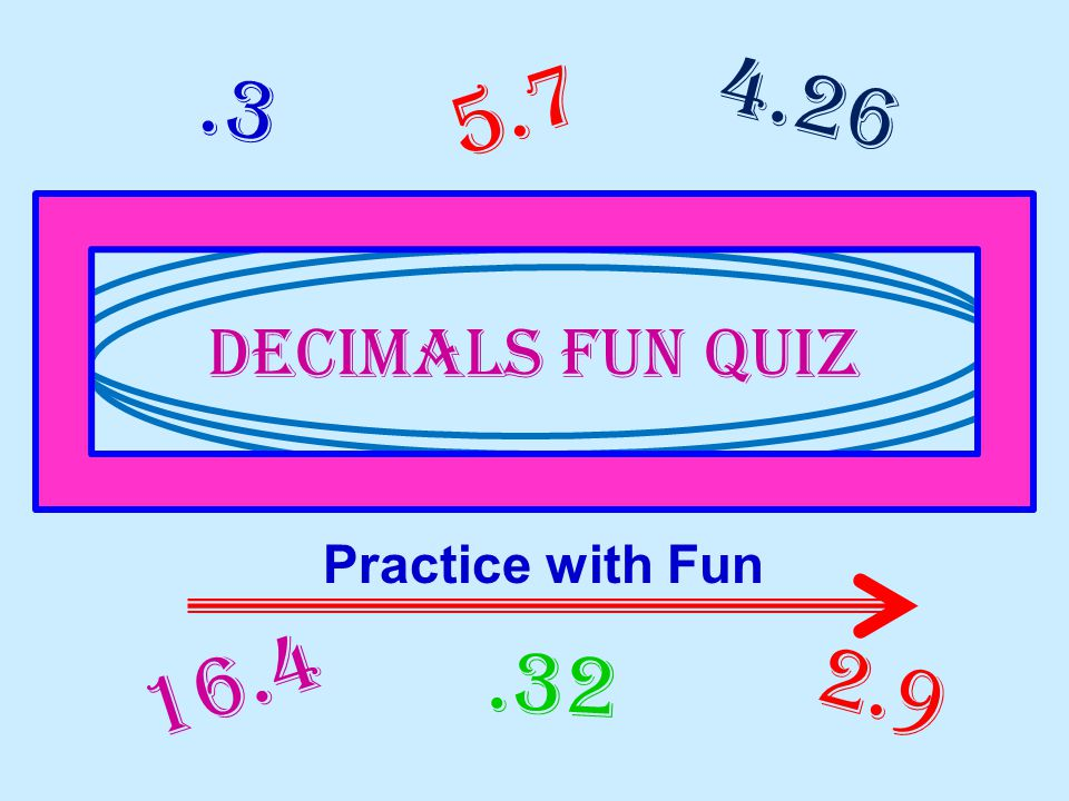 .3.32 16.4 5.7 Decimals fun quiz Practice with Fun 4.26 2.9