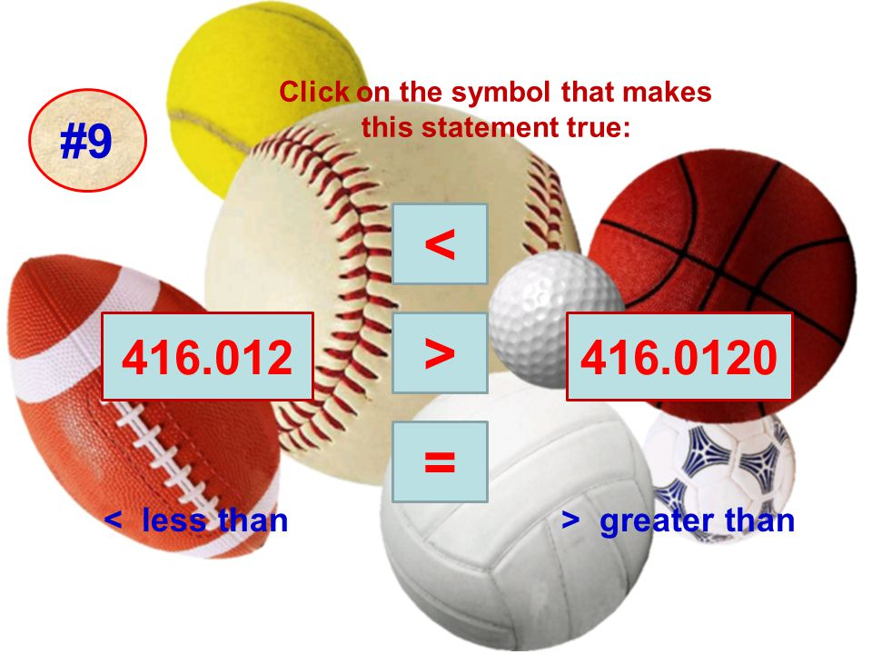 #9 Click on the symbol that makes this statement true: 416.012416.0120 < less than> greater than < > =