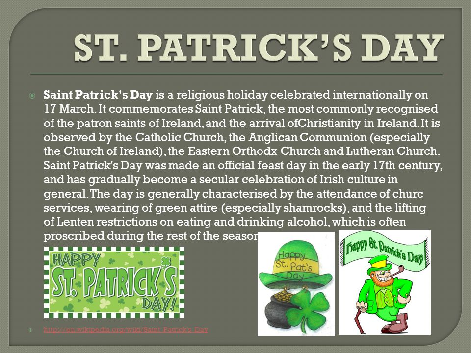  Saint Patrick s Day is a religious holiday celebrated internationally on 17 March.