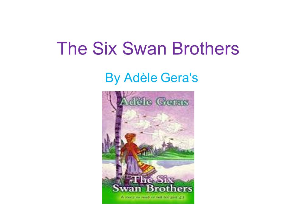 The Six Swan Brothers By Adèle Gera s