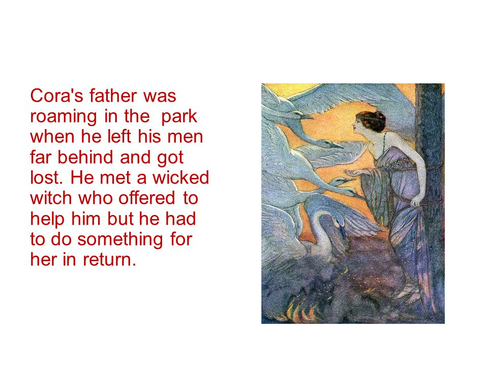 Cora s father was roaming in the park when he left his men far behind and got lost.