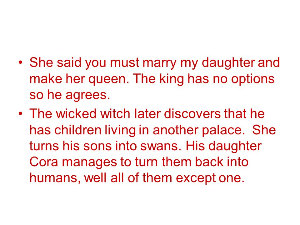 She said you must marry my daughter and make her queen.