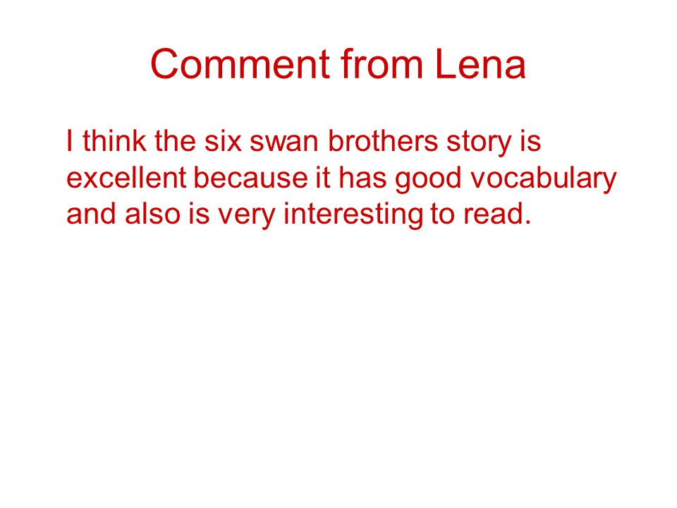 Comment from Zoya I think the story of the six swans brothers is fantastic because it solves mysteries in a way that other stories don't.