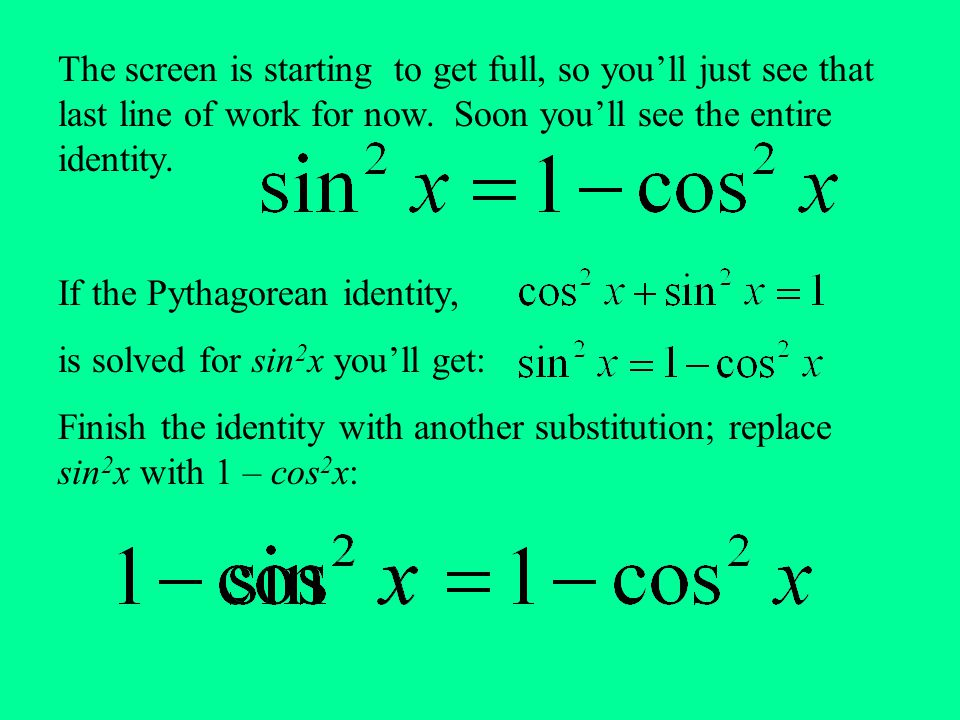 The screen is starting to get full, so you'll just see that last line of work for now. Soon you'll see the entire identity. If the Pythagorean identit