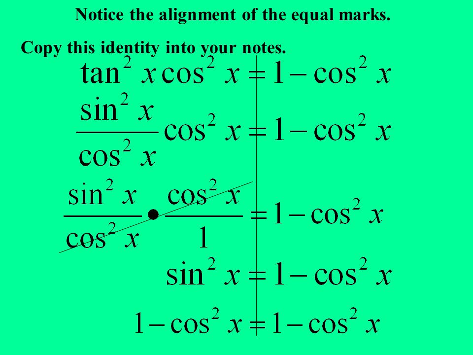Notice the alignment of the equal marks. Copy this identity into your notes.