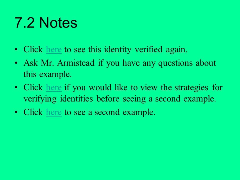 7.2 Notes Click here to see this identity verified again.here Ask Mr. Armistead if you have any questions about this example. Click here if you would