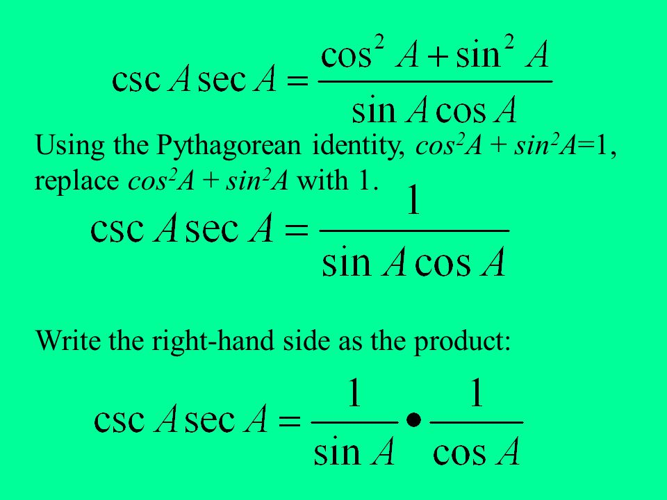 Using the Pythagorean identity, cos 2 A + sin 2 A=1, replace cos 2 A + sin 2 A with 1. Write the right-hand side as the product: