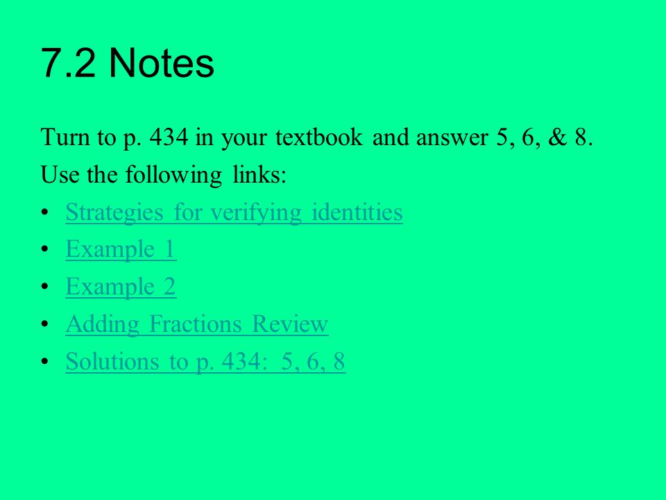 7.2 Notes Turn to p. 434 in your textbook and answer 5, 6, & 8. Use the following links: Strategies for verifying identities Example 1 Example 2 Addin