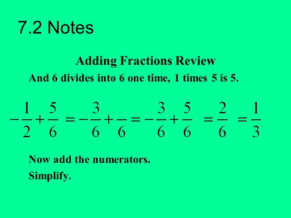7.2 Notes Adding Fractions Review And 6 divides into 6 one time, 1 times 5 is 5. Now add the numerators. Simplify.
