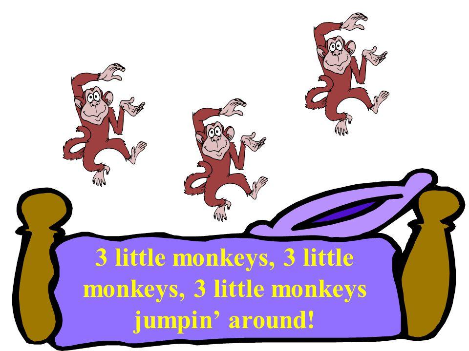 3 little monkeys, 3 little monkeys, 3 little monkeys jumpin' around!