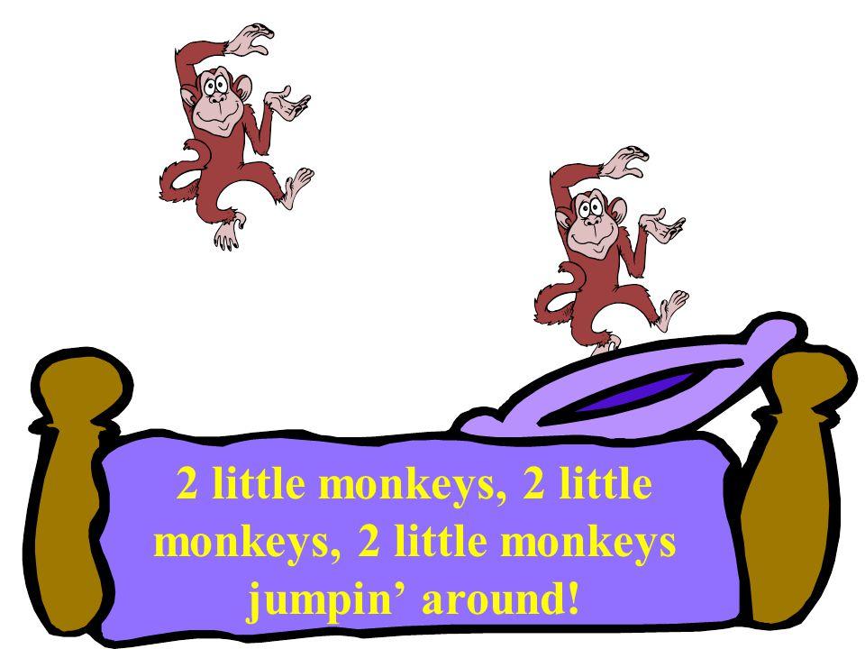 2 little monkeys, 2 little monkeys, 2 little monkeys jumpin' around!