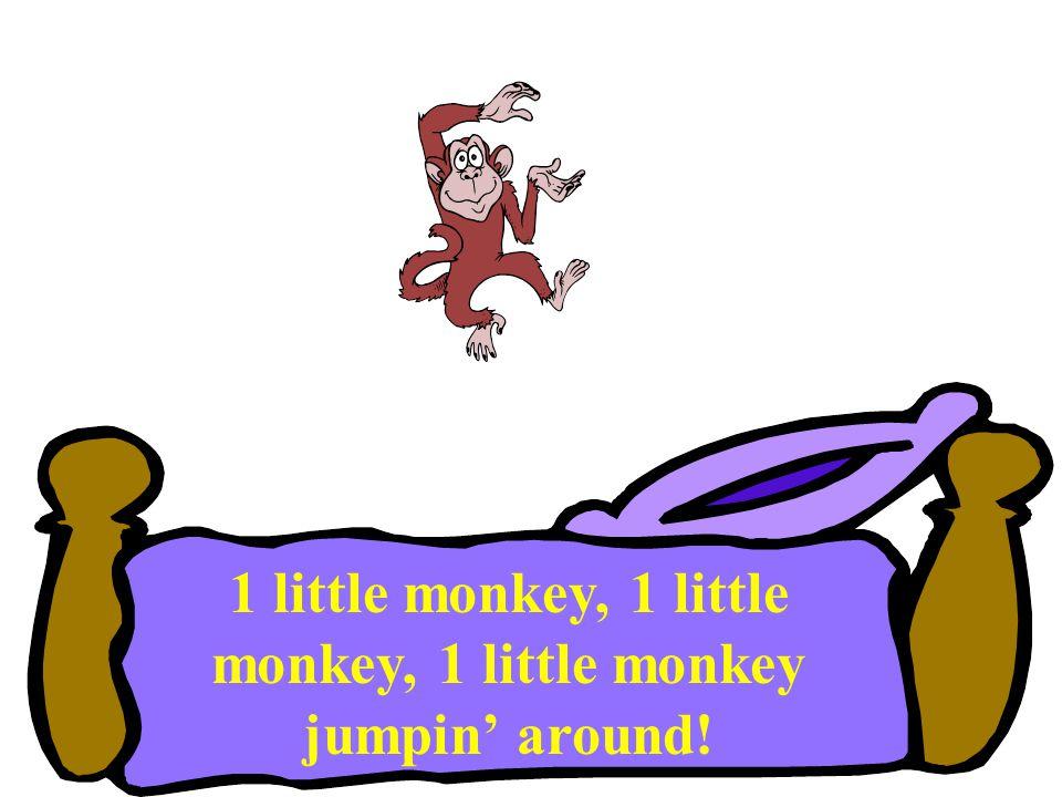 1 little monkey, 1 little monkey, 1 little monkey jumpin' around!
