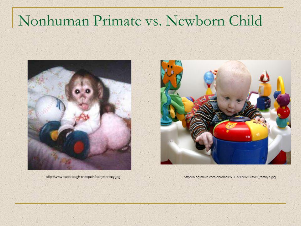 Nonhuman Primate vs. Newborn Child http://www.superlaugh.com/pets/babymonkey.jpg http://blog.mlive.com/chronicle/2007/12/02Grevel_family2.jpg