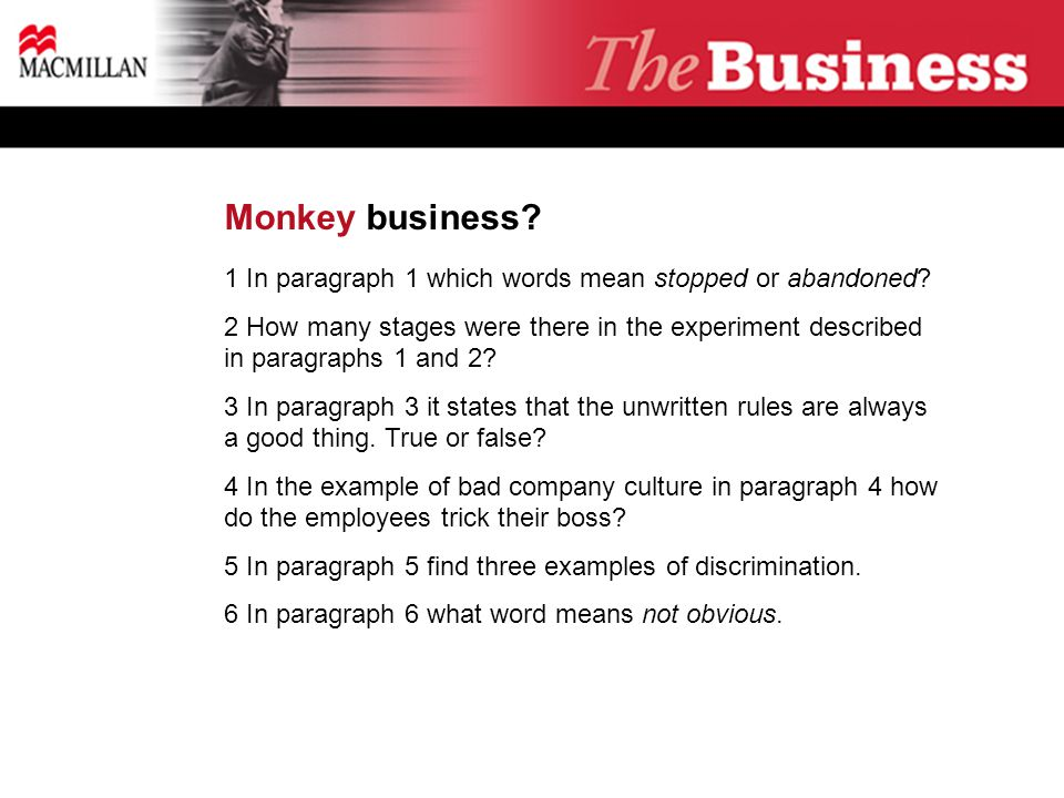Monkey business. 1 In paragraph 1 which words mean stopped or abandoned.
