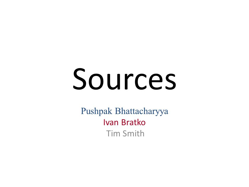 Sources Pushpak Bhattacharyya Ivan Bratko Tim Smith
