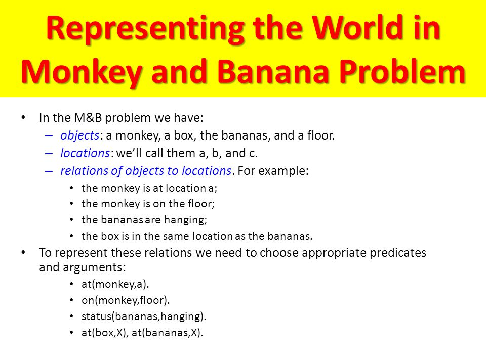 In the M&B problem we have: – objects: a monkey, a box, the bananas, and a floor.