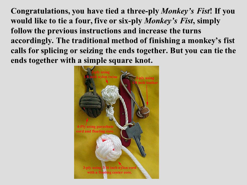Congratulations, you have tied a three-ply Monkey's Fist.