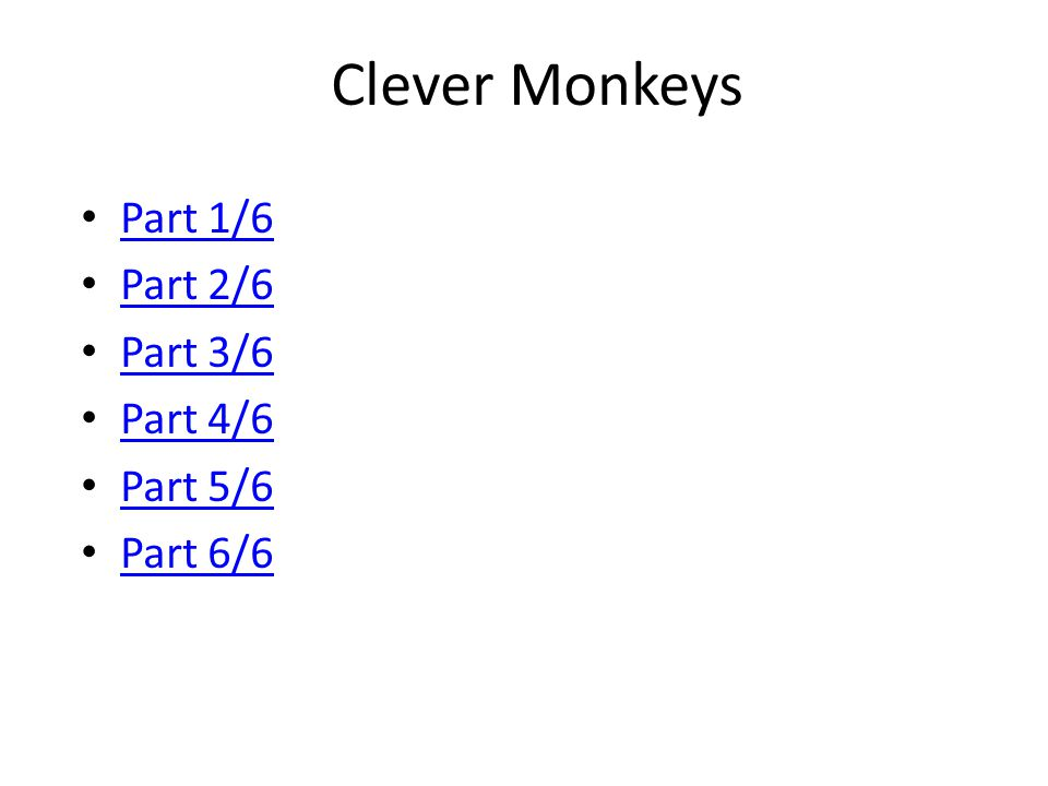 Clever Monkeys Part 1 Part 1/6 What to look for… – Similarities to us