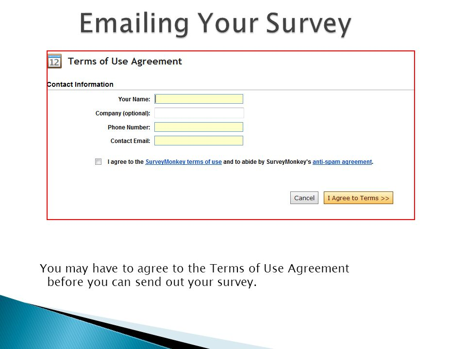 You may have to agree to the Terms of Use Agreement before you can send out your survey.