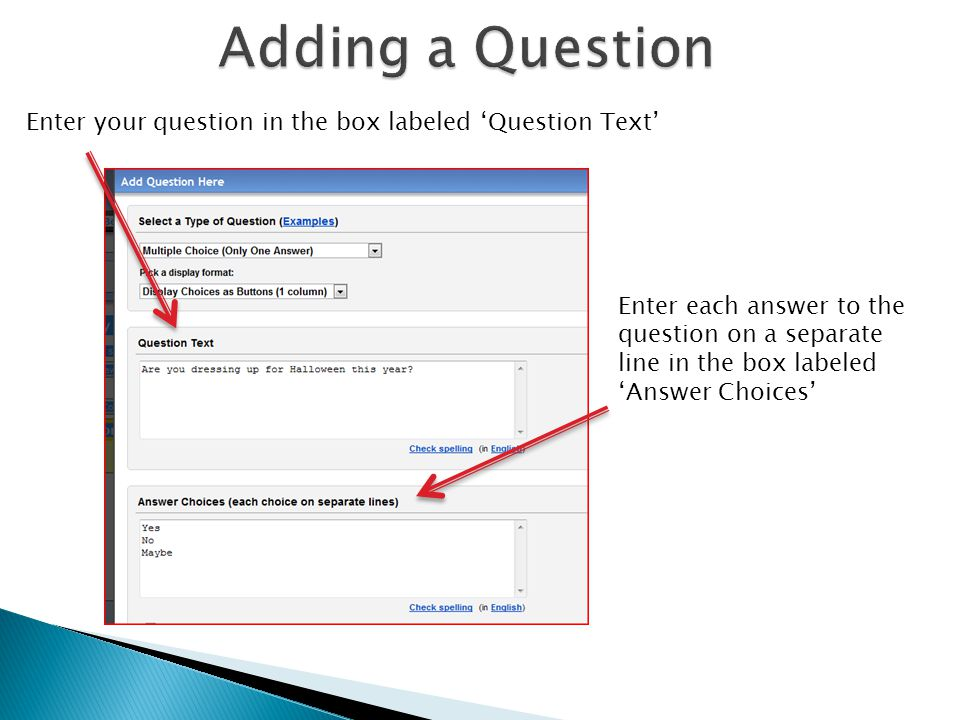 Enter your question in the box labeled 'Question Text' Enter each answer to the question on a separate line in the box labeled 'Answer Choices'