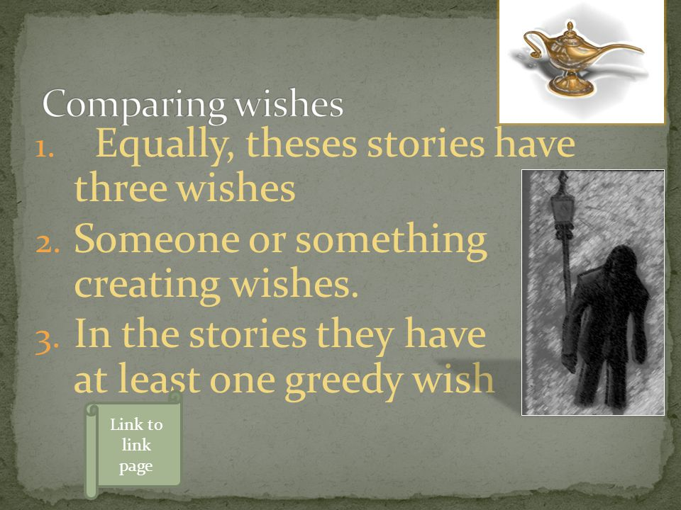 1.Equally, theses stories have three wishes 2. Someone or something creating wishes.