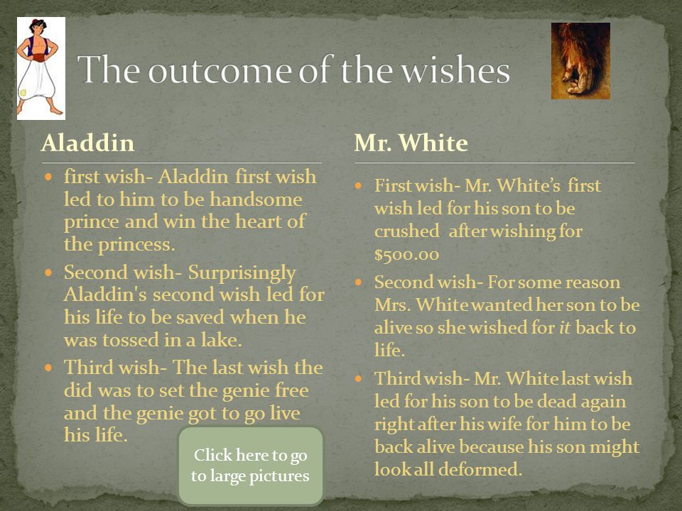 Aladdin first wish- Aladdin first wish led to him to be handsome prince and win the heart of the princess. Second wish- Surprisingly Aladdin's second