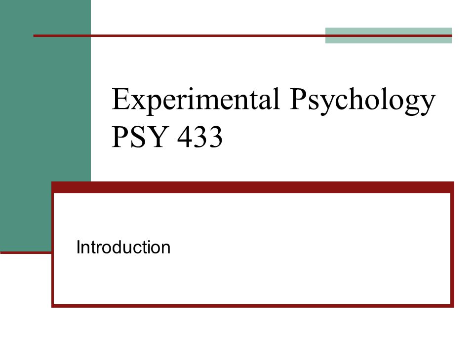 Experimental Psychology PSY 433 Introduction