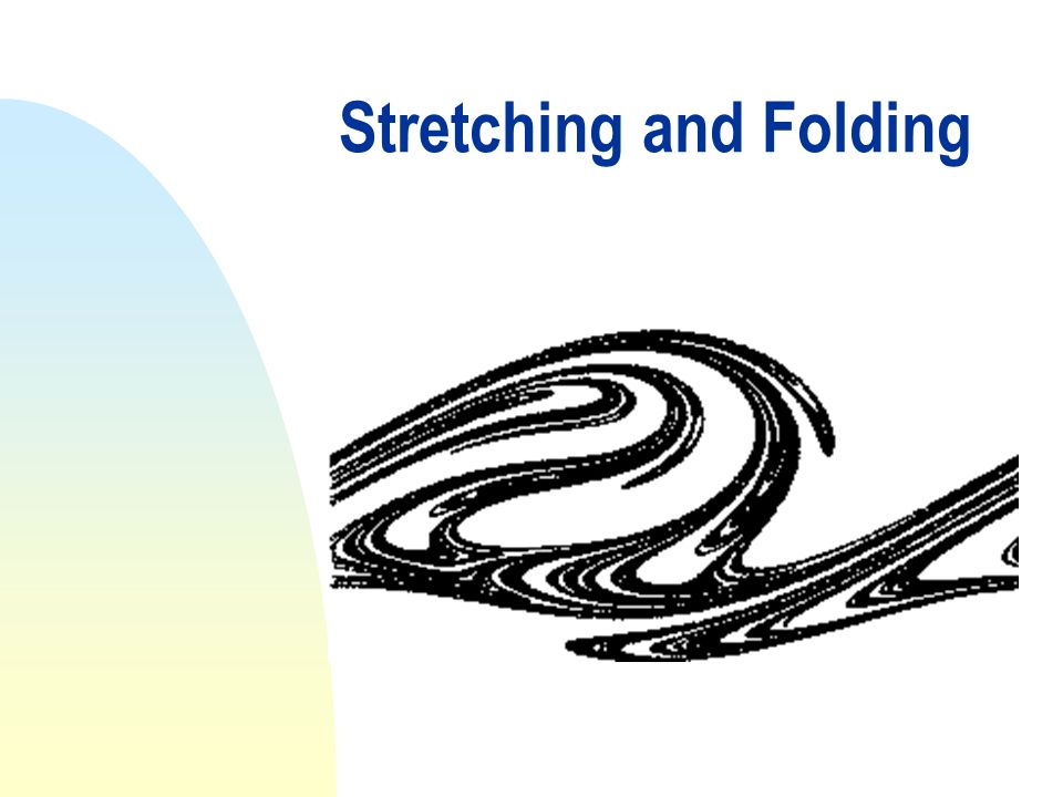 Stretching and Folding