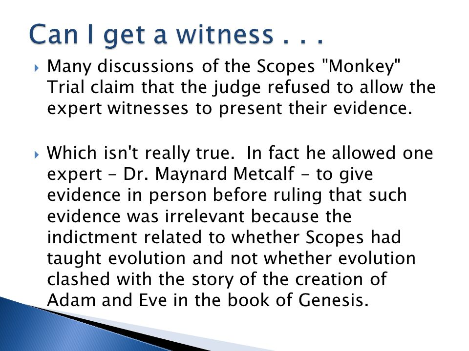  Many discussions of the Scopes Monkey Trial claim that the judge refused to allow the expert witnesses to present their evidence.