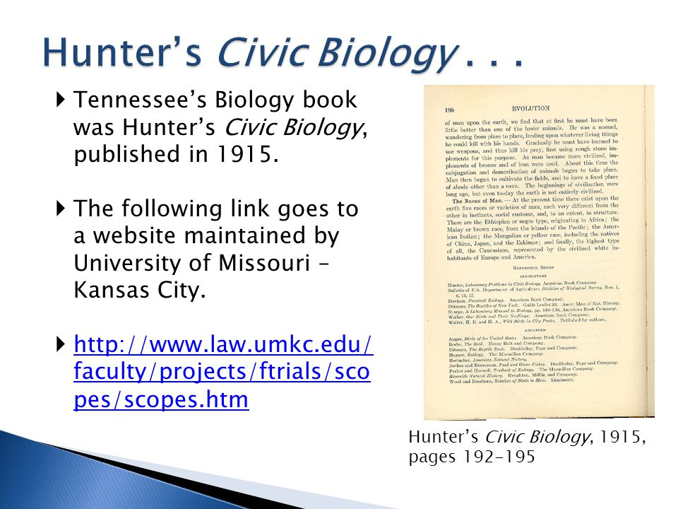 Hunter's Civic Biology, 1915, pages 192-195  Tennessee's Biology book was Hunter's Civic Biology, published in 1915.  The following link goes to a w