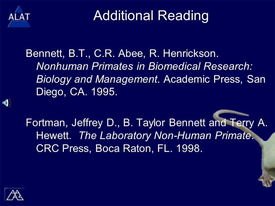Additional Reading Bennett, B.T., C.R.Abee, R. Henrickson.