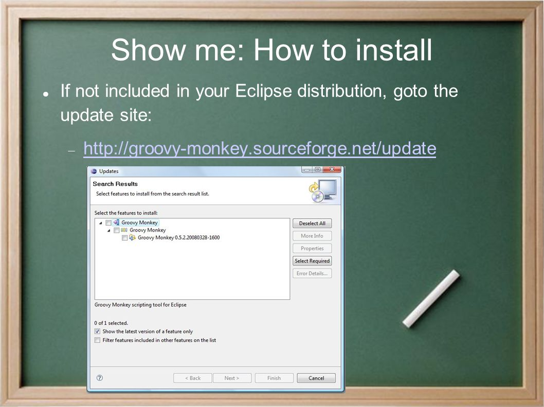 Show me: How to install If not included in your Eclipse distribution, goto the update site:  http://groovy-monkey.sourceforge.net/update http://groov