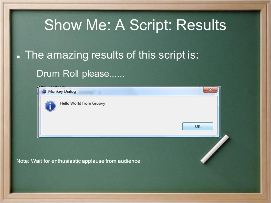 Show Me: A Script: Results The amazing results of this script is:  Drum Roll please...... Note: Wait for enthusiastic applause from audience