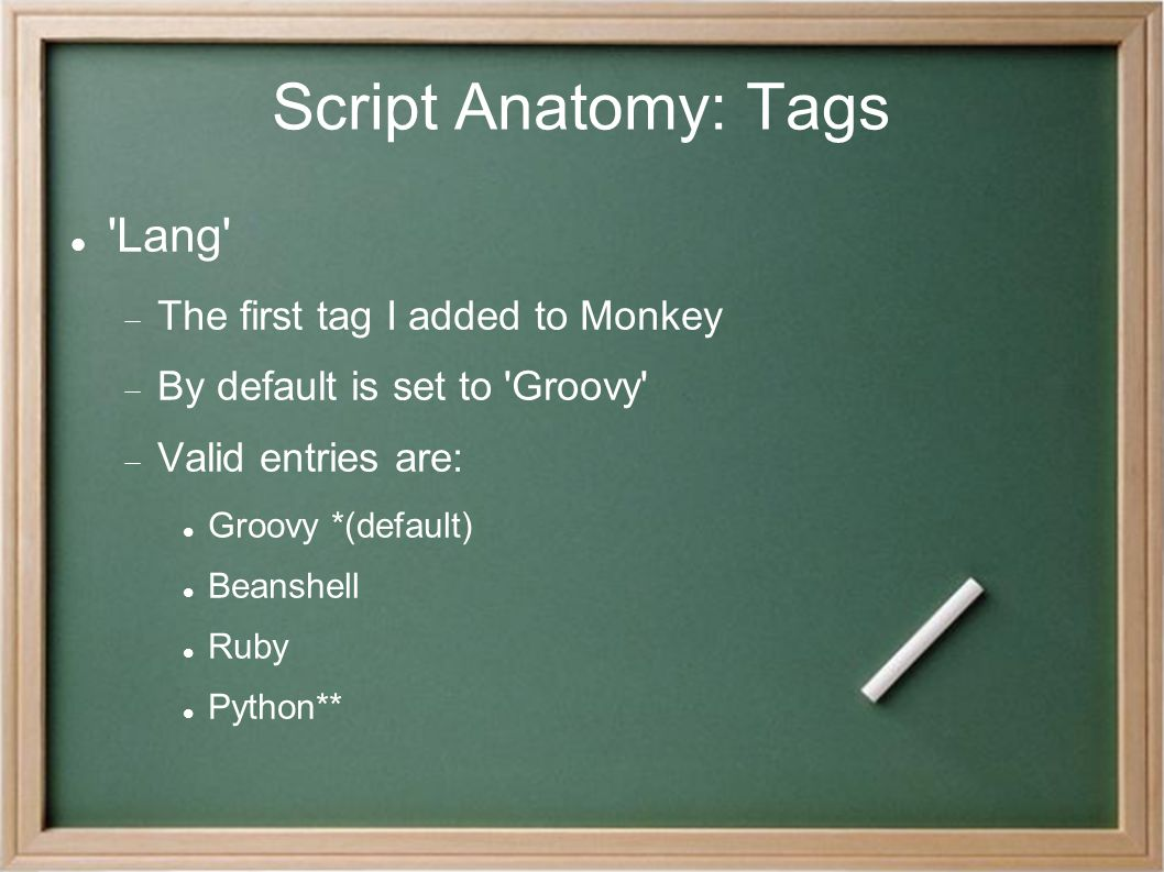 Script Anatomy: Tags 'Lang'  The first tag I added to Monkey  By default is set to 'Groovy'  Valid entries are: Groovy *(default)‏ Beanshell Ruby P