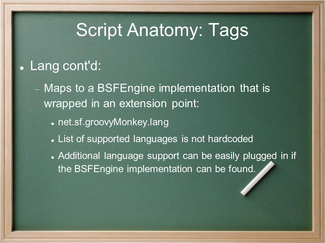 Script Anatomy: Tags Lang cont'd:  Maps to a BSFEngine implementation that is wrapped in an extension point: net.sf.groovyMonkey.lang List of support
