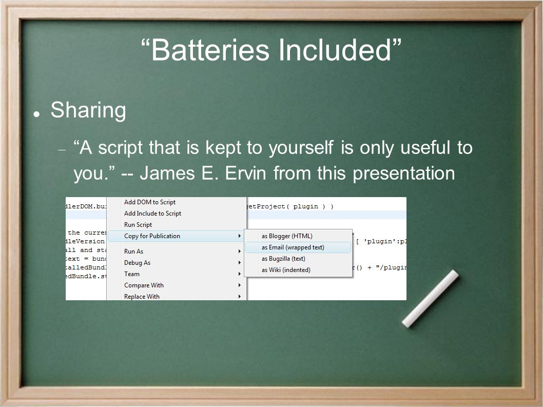 """Batteries Included"" Sharing  ""A script that is kept to yourself is only useful to you."" -- James E. Ervin from this presentation"