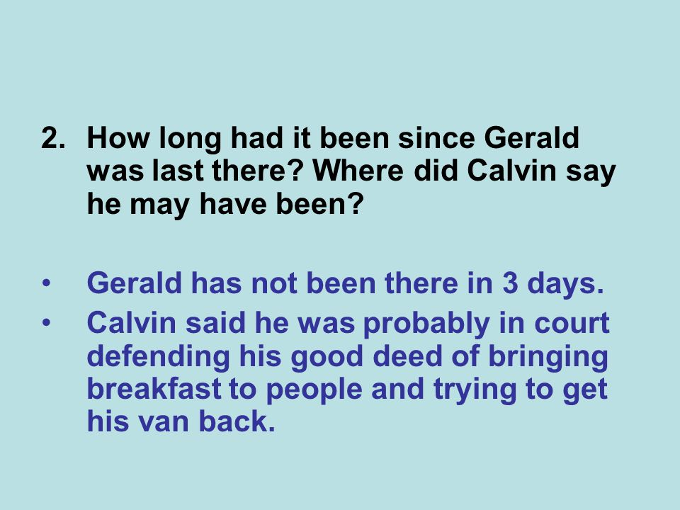 2.How long had it been since Gerald was last there.