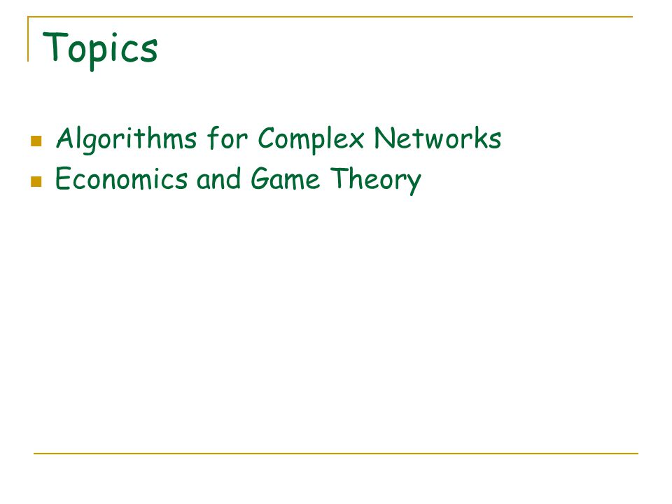 Topics Algorithms for Complex Networks Economics and Game Theory