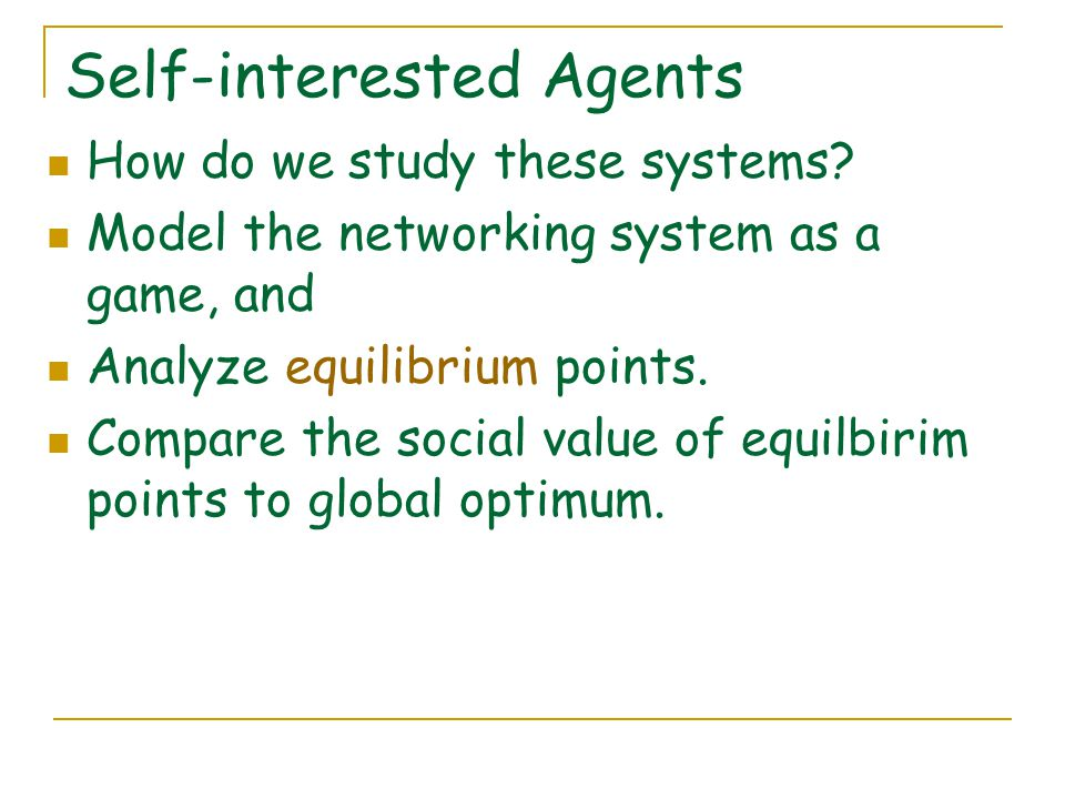Self-interested Agents How do we study these systems.