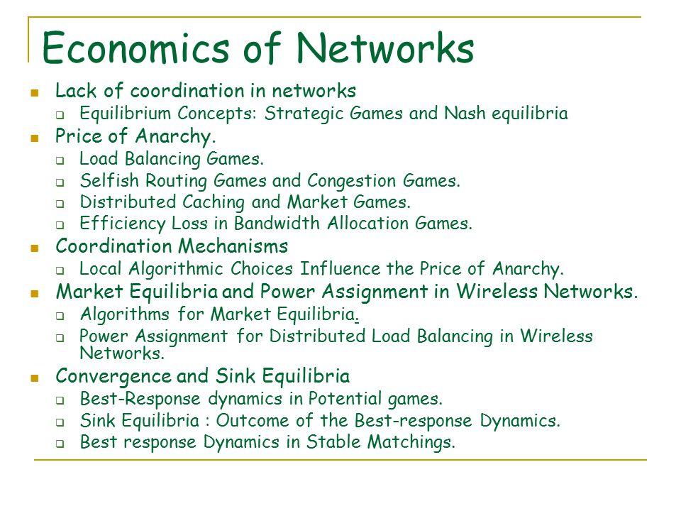 Economics of Networks Lack of coordination in networks  Equilibrium Concepts: Strategic Games and Nash equilibria Price of Anarchy.