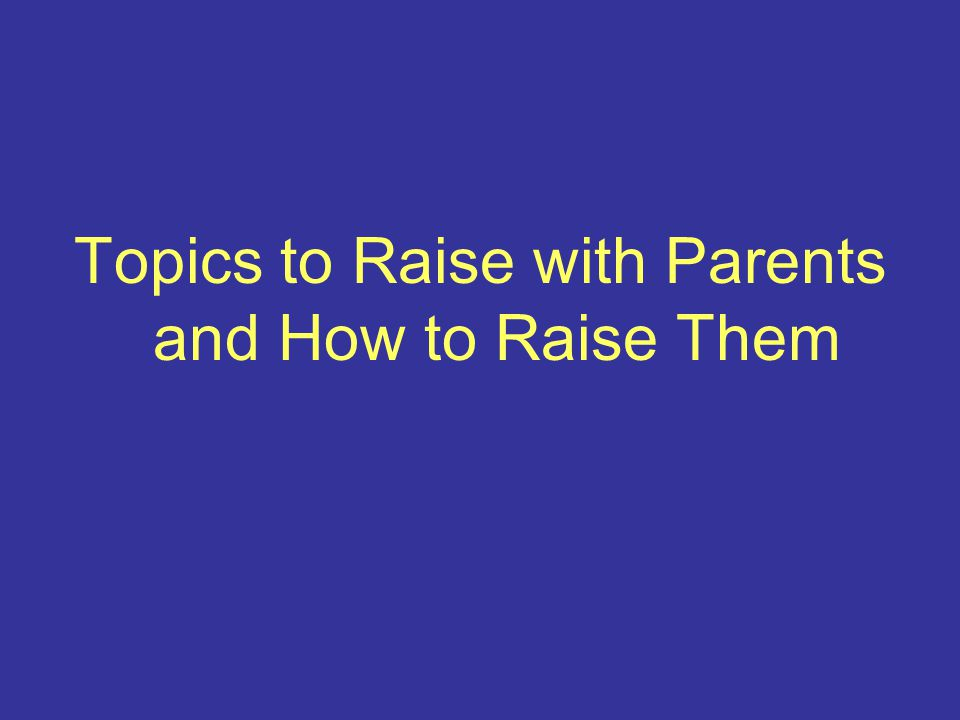 Topics to Raise with Parents and How to Raise Them