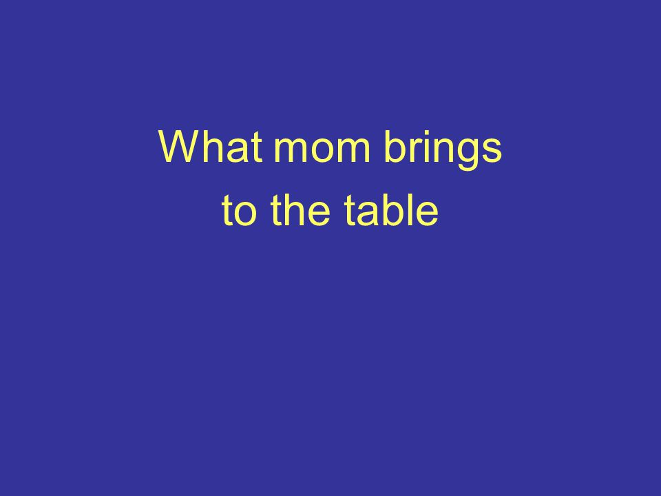 What mom brings to the table
