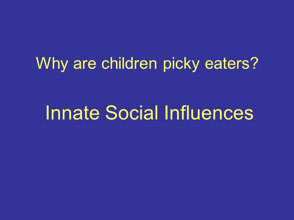 Humans Learn to Prefer Foods That They Observe Peers Eating A preference for a vegetable is increased when eating in the presence of other children eating the target vegetable Peers and admired figures are more powerful than adults in inducing this preference LL Birch; Child Development, 1980.