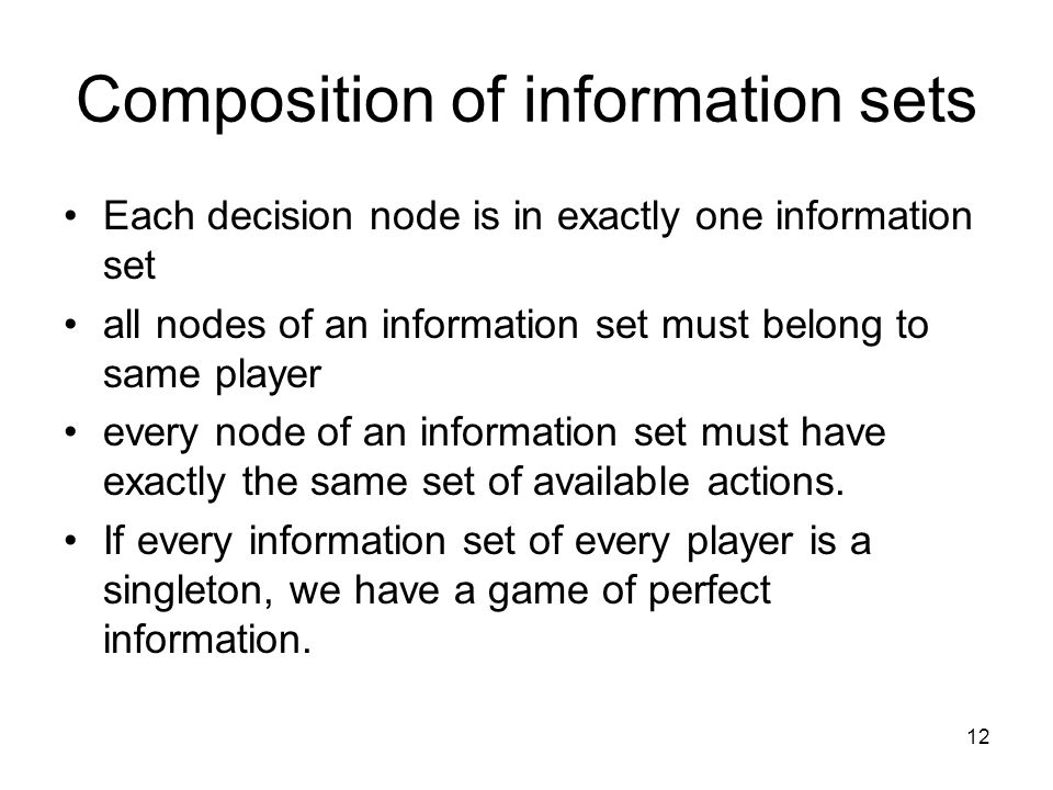 11 The key to representing information in a game tree is realizing the connection between nodes and history. If you know which node you have reached,