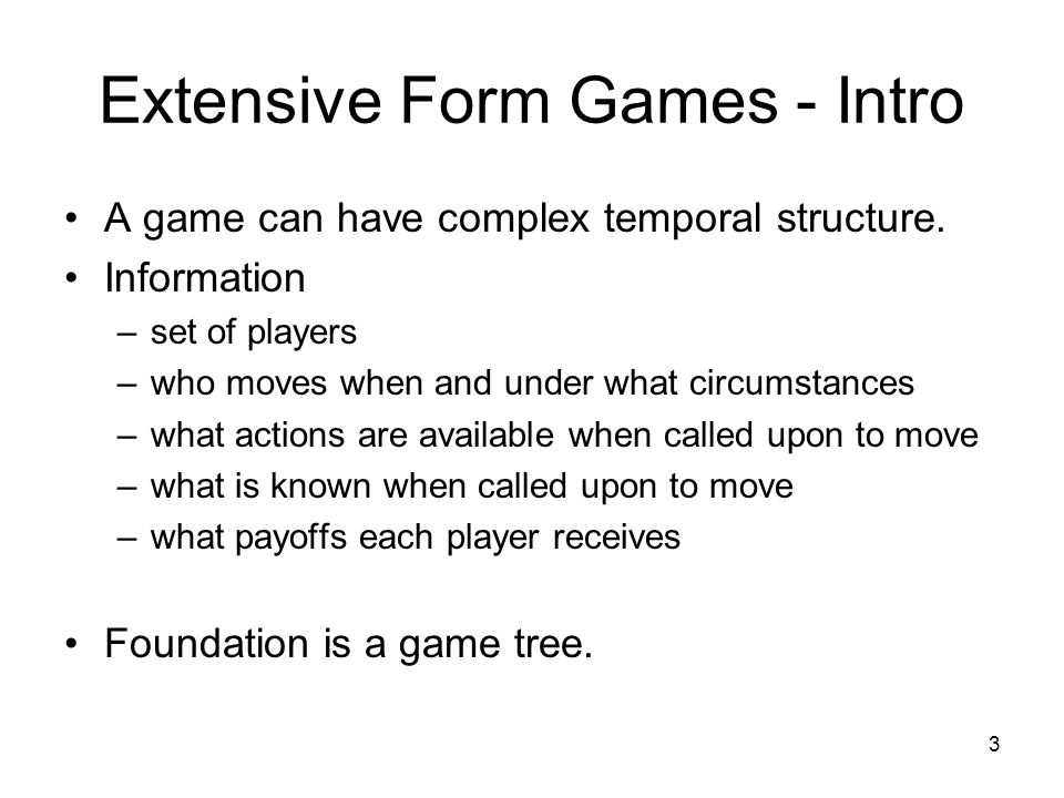2 Extensive Form Games H H H T T T (1,2) (4,0) (2,1) Any finite game of perfect information has a pure strategy Nash equilibrium. It can be found by b