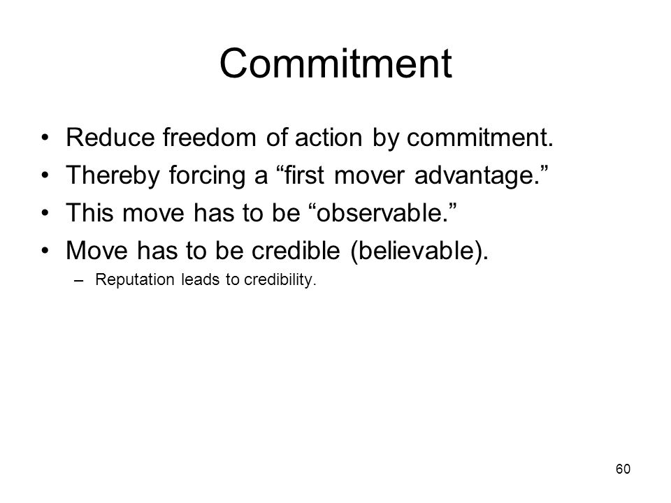 59 Thought Question How do we change a game to our advantage? Use commitment, threats, and promises to change the nature of a game.