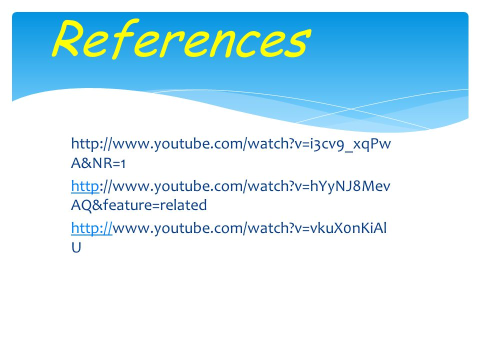 http://www.youtube.com/watch?v=i3cv9_xqPw A&NR=1 httphttp://www.youtube.com/watch?v=hYyNJ8Mev AQ&feature=related http://http://www.youtube.com/watch?v