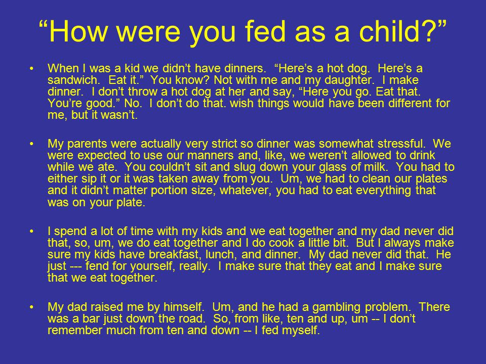 How were you fed as a child When I was a kid we didn't have dinners.