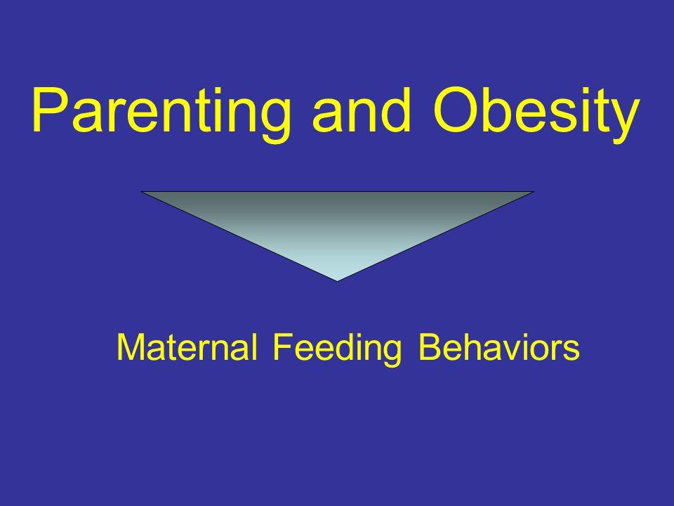 Maternal Feeding Behaviors Parenting and Obesity